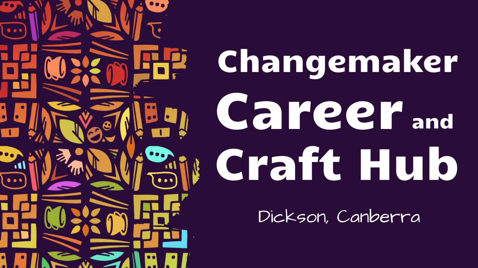 Changemaker Career and Craft Hub: Week 1